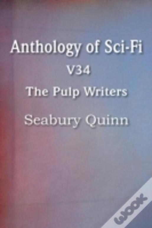 Anthology Of Sci-Fi V34, The Pulp Writers - Seabury Quinn