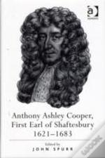 Anthony Ashley Cooper, First Earl Of Shaftesbury 1621-1683