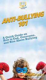 Anti-Bullying 101: A Quick Guide On How