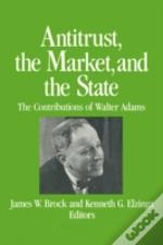 Antitrust, The Market And The State