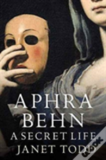 Aphra Behn: A Secret Life