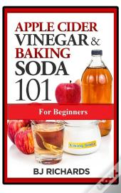 Apple Cider Vinegar & Baking Soda 101 For Beginners