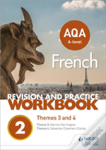 Aqa A-Level French Revision And Practice Workbook: Themes 3 And 4