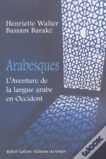 Arabesques ; L'Aventure De La Langue Arabe En Occident