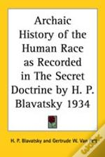Archaic History Of The Human Race As Recorded In The Secret Doctrine By H. P. Blavatsky 1934