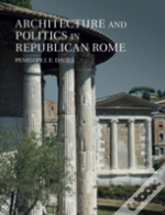 Architecture And Politics In Republican Rome