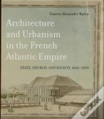 Architecture And Urbanism In The French Atlantic Empire