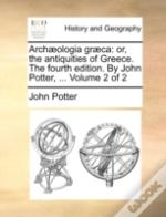 Archæologia Græca: Or, The Antiquities O