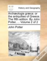 Archæologia Græca: Or The Antiquities Of