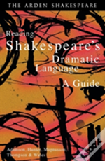 Arden Shakespeare - Reading Shakespeare'S Dramatic Language: A Guide