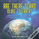Are There Stars Close To Earth? Astronomy For 9 Year Olds - Children'S Astronomy Books