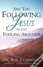 Are You Following Jesus Or Just Fooling Around?!
