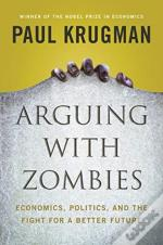 Arguing With Zombies - Economics, Politics, And The Fight For A Better America