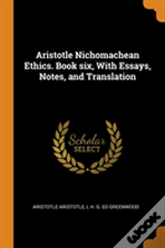 Aristotle Nichomachean Ethics. Book Six, With Essays, Notes, And Translation
