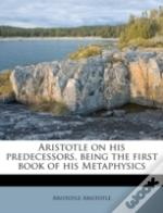 Aristotle On His Predecessors, Being The