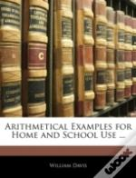 Arithmetical Examples For Home And Schoo