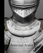 Arms And Armor - Highlights From The Philadelphia Museum Of Art