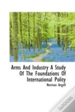 Arms And Industry A Study Of The Foundations Of International Polity