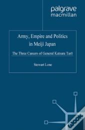 Army,Empire And Politics In Meiji Japan