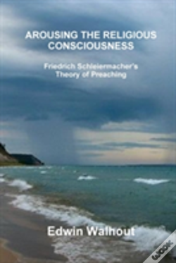 Wook.pt - Arousing The Religious Consciousness: Friedrich Schleiermacher'S Theory Of Preaching