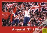 Arsenal 'Til I Die: The Voices Of Arsenal Fc Supporters