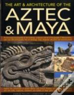 Art And Architecture Of The Aztec And Maya