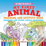 Art Book For Kids 9-12. My First Animal Coloring And Activity Book Dinosaur And Other Fierce Creatures. One Giant Activity Book Kids. Hours Of Step-By-Step Drawing And Coloring Exercises