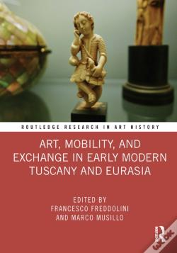 Wook.pt - Art, Mobility, And Exchange In Early Modern Tuscany And Eurasia