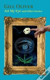 Art My Eye And Other Stories