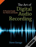 Art Of Digital Audio Recording:A Practical Guide For Home And Studio