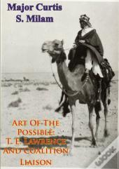 Art Of The Possible: T. E. Lawrence And Coalition Liaison [Illustrated Edition]