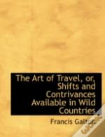 Art Of Travel, Or, Shifts And Contrivances Available In Wild Countries