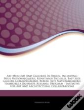 Articles On Art Museums And Galleries In Berlin, Including: Neue Nationalgalerie, Kunsthaus Tacheles, East Side Gallery, Gemaldegalerie, Berlin, Alte