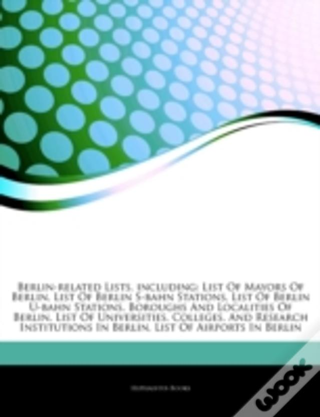 Articles On Berlin-Related Lists, Including: List Of Mayors Of Berlin, List Of Berlin S-Bahn Stations, List Of Berlin U-Bahn Stations, Boroughs And Lo