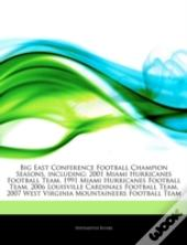 Articles On Big East Conference Football Champion Seasons, Including: 2001 Miami Hurricanes Football Team, 1991 Miami Hurricanes Football Team, 2006 L