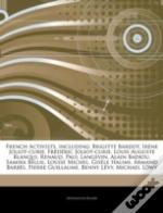 Articles On French Activists, Including: Brigitte Bardot, Irene Joliot-Curie, Frederic Joliot-Curie, Louis Auguste Blanqui, Renaud, Paul Langevin,