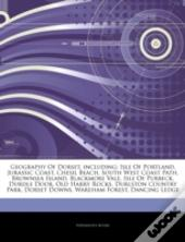 Articles On Geography Of Dorset, Including: Isle Of Portland, Jurassic Coast, Chesil Beach, South West Coast Path, Brownsea Island, Blackmore Vale, Is