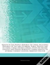 Articles On Health In The People'S Republic Of China, Including: Progress Of The Sars Outbreak, Public Health-Care In China, China-Oxford-Cornell Stud