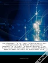 Articles On Lords President Of The Court Of Session, Including: George Gordon, 1st Earl Of Aberdeen, Lord President Of The Court Of Session, William C