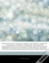 Articles On Manchester City Council Wards, Including: Chorlton-Cum-Hardy, Crumpsall, Rusholme, Withington, Manchester City Centre, Fallowfield, Moss S
