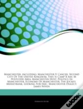 Articles On Manchester, Including: Manchester V Cancer, Second City Of The United Kingdom, This Is Camp X-Ray, M Postcode Area, Manchester Host, Polit
