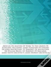 Articles On Masters Of Work To The Crown Of Scotland, Including