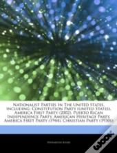Articles On Nationalist Parties In The United States, Including: Constitution Party (United States), America First Party (2002), Puerto Rican Independ
