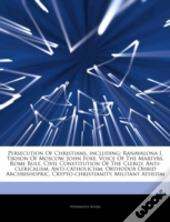Articles On Persecution Of Christians, Including: Ranavalona I, Tikhon Of Moscow, John Foxe, Voice Of The Martyrs, Rome Rule, Civil Constitution Of Th