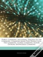 Articles On Public Commons, Including: Tragedy Of The Commons, Commons-Based Peer Production, The Commons, Global Commons, Elinor Ostrom, Knowledge Co
