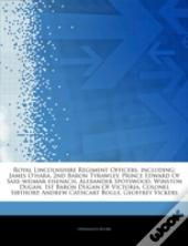 Articles On Royal Lincolnshire Regiment Officers, Including: James O'Hara, 2nd Baron Tyrawley, Prince Edward Of Saxe-Weimar-Eisenach, Alexander Spotsw