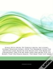 Articles On Songs With Music By Harold Arlen, Including: Stormy Weather (Song), Over The Rainbow, Lydia The Tattooed Lady, Blues In The Night, Hit The