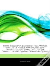Articles On Taoist Philosophy, Including: Soul, Wu Wei, The Tao Of Physics, Xian (Taoism), Five Precepts (Taoism), Ziran, Liu Zi Jue, Ten Precepts (Ta