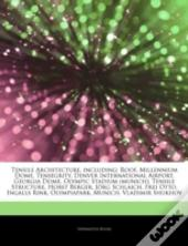 Articles On Tensile Architecture, Including: Roof, Millennium Dome, Tensegrity, Denver International Airport, Georgia Dome, Olympic Stadium (Munich),