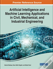 Artificial Intelligence And Machine Learning Applications In Civil, Mechanical, And Industrial Engineering